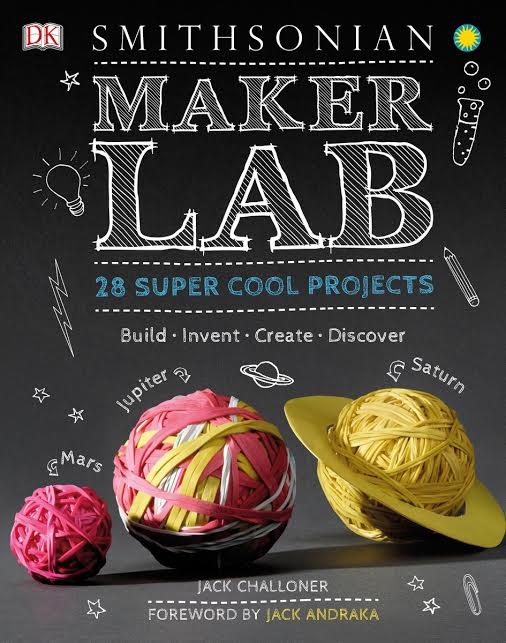 Smithsonian Maker Lab: 28 Super Cool Projects