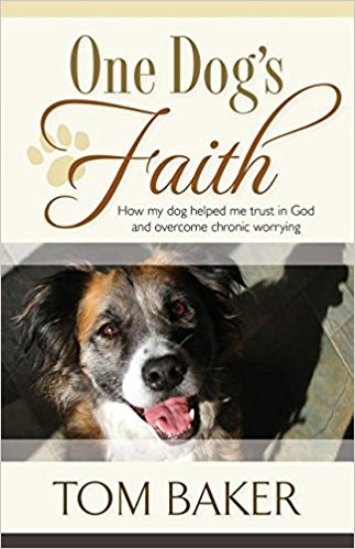 One Dog's Faith: How My Dog Helped Me Trust in God and Overcome Chronic Worrying