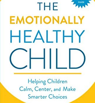 Emotionally Healthy Child: Helping Your Child Calm, Center and Make Smarter Choices